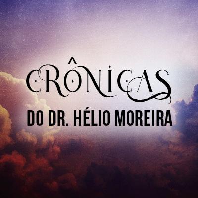 Crônia do Dr Hélio Moreira
